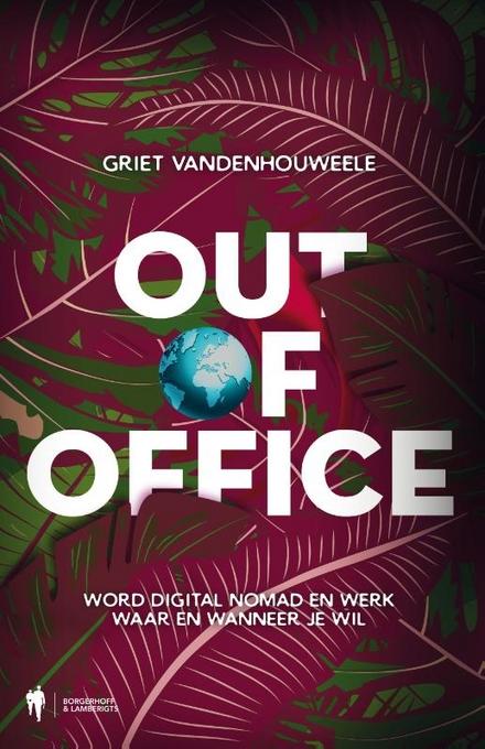 Out of office : word digital nomad en werk waar en wanneer je wil