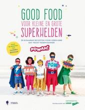 Good food voor kleine en grote superhelden : 35 kiemarme recepten voor ieder kind dat vecht tegen kanker