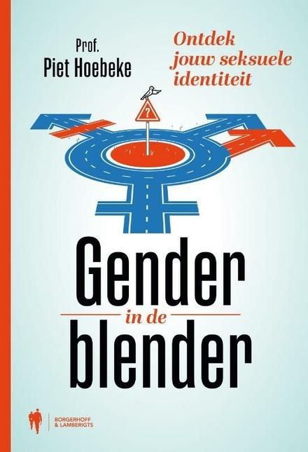 Gender in de blender : ontdek jouw seksuele identiteit