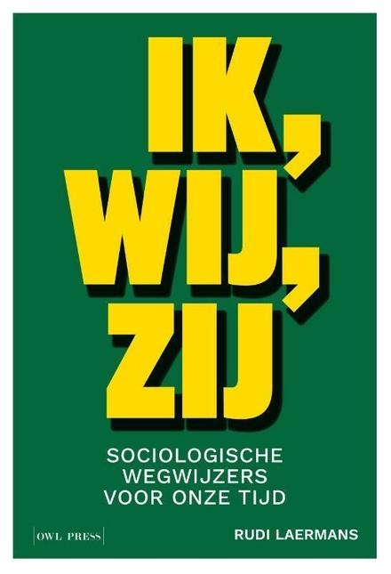 Ik, wij, zij : sociologische wegwijzers voor onze tijd
