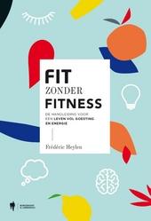 Fit zonder fitness : de handleiding voor een leven vol goesting en energie