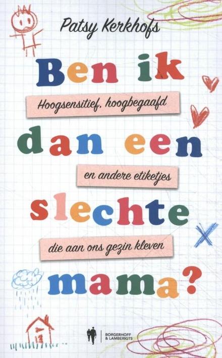 Ben ik dan een slechte mama? : hoogsensitief, hoogbegaafd en andere etiketjes die aan ons gezin kleven