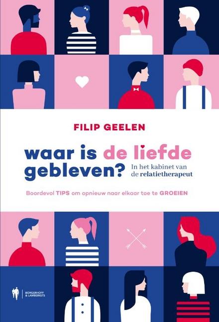 Waar is de liefde gebleven? : in het kabinet van de relatietherapeut : boordevol tips om opnieuw naar elkaar toe te...