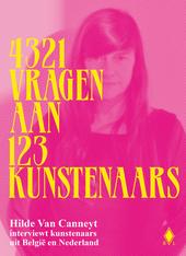 4321 vragen aan 123 kunstenaars : Hilde Van Canneyt interviewt kunstenaars uit België en Nederland