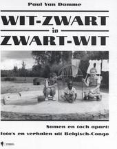 Wit-zwart in zwart-wit : samen en toch apart : foto's en verhalen uit Belgisch-Congo