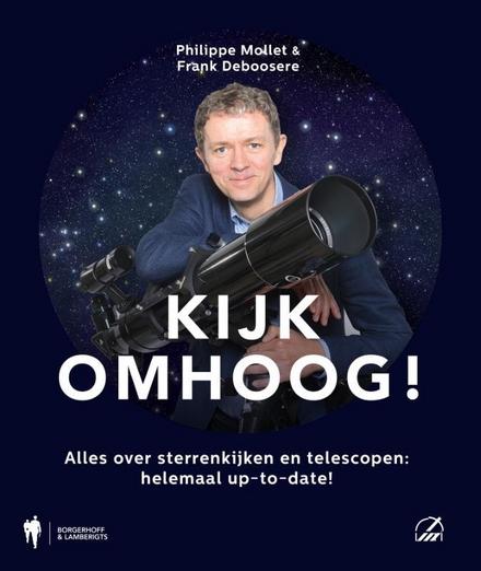 Kijk omhoog! : alles over sterrenkijken en telescopen: helemaal up-to-date!