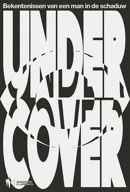 Undercover : bekentenissen van een man in de schaduw