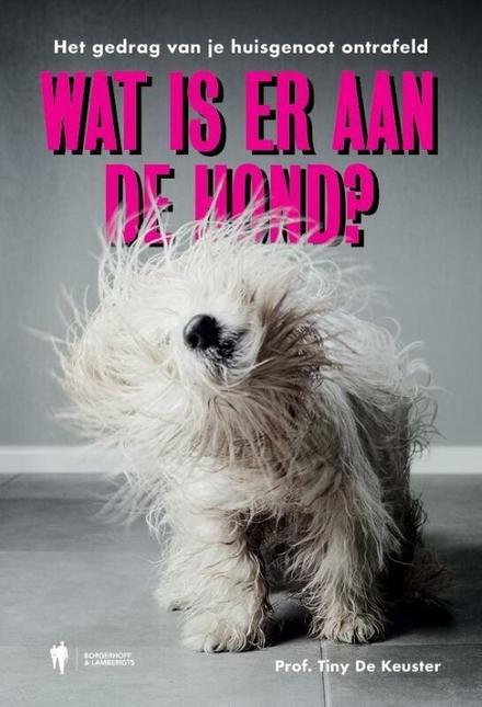 Wat is er aan de hond? : het gedrag van je huisgenoot ontrafeld