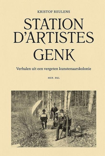 Station d'artistes Genk : verhalen uit een vergeten kunstenaarskolonie