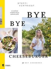 Bye bye cheeseburger : het kookboek