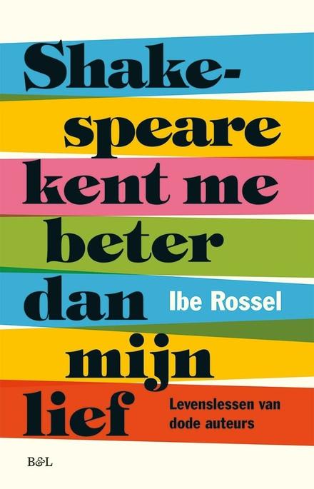 Shakespeare kent me beter dan mijn lief : levenslessen van dode auteurs