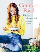 Comfortfood zonder schuldgevoel : as cooked by Ginger