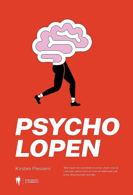 Psycholopen : wat lopen en wandelen kunnen doen voor je mentale veerkracht en hoe ze helemaal ook jouw ding kunnen ...