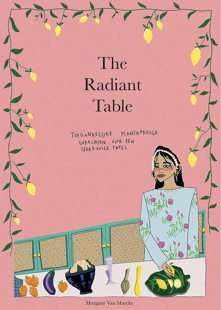 The radiant table : toegankelijke plantaardige gerechten voor een sfeervolle tafel