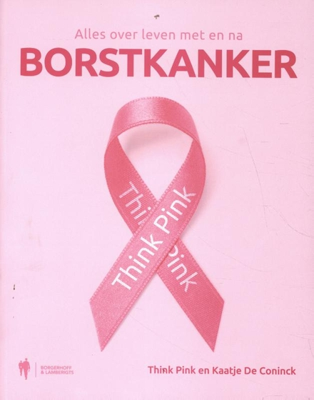 Think Pink : alles over leven met en na borstkanker