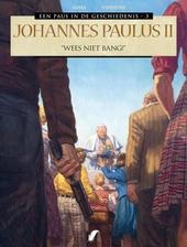 """Johannes Paulus II : """"wees niet bang!"""""""