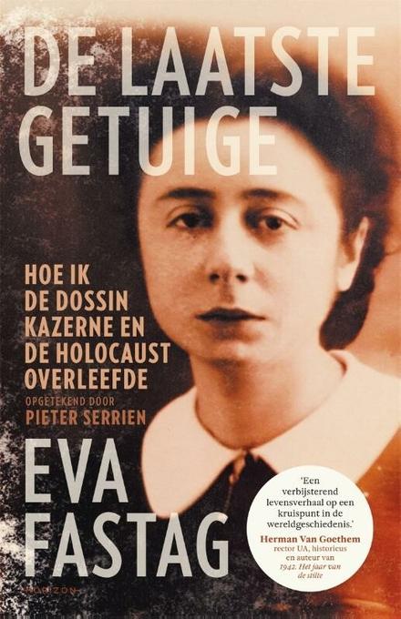 De laatste getuige : hoe ik de Dossin Kazerne en de Holocaust overleefde - Hallucinant. Waarom? Omdat dit geen fictie is.