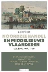 Noordzeehandel en middeleeuws Vlaanderen, ca. 1000 – ca. 1300 : de families de Russe, van Gent en de Straten in Sin...