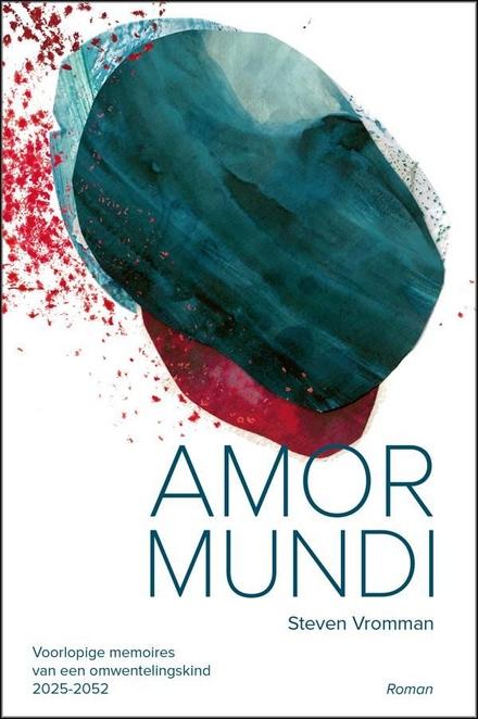 Amor mundi : voorlopige memoires van een omwentelingskind, 2025-2052