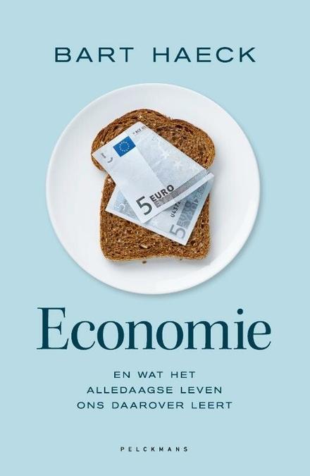 Economie : en wat het alledaagse leven ons daarover leert