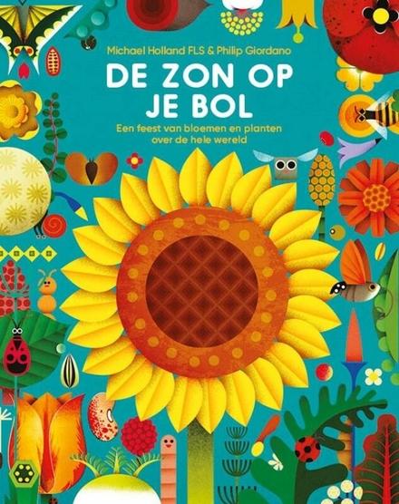 De zon op je bol : een feest van bloemen en planten over de hele wereld