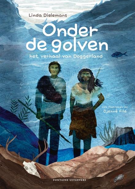 Onder de golven : het verhaal van Doggerland