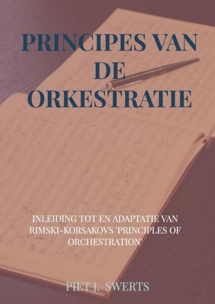 Principes van de orkestratie : inleiding tot en adaptatie van Rimsky-Korsakovs Principles of Orchestration