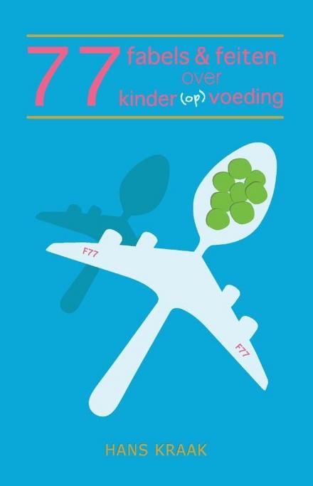 77 fabels & feiten over kinder(op)voeding