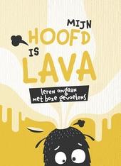 Mijn hoofd is lava! : leren omgaan met boze gevoelens
