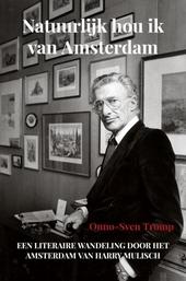 Natuurlijk hou ik van Amsterdam : een literaire wandeling door het Amsterdam van Harry Mulisch