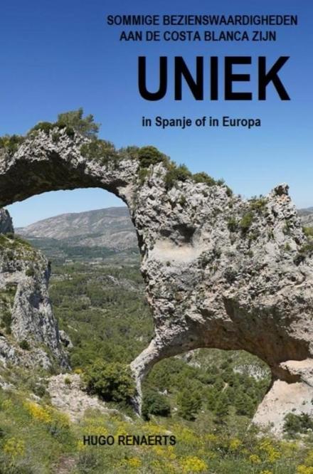 Uniek : er zijn bezienswaardigheden aan de Costa Blanca en die zijn uniek in Spanje of Europa
