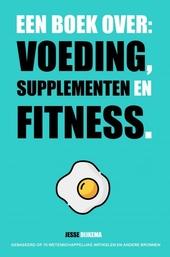Een boek over : voeding, supplementen en fitness