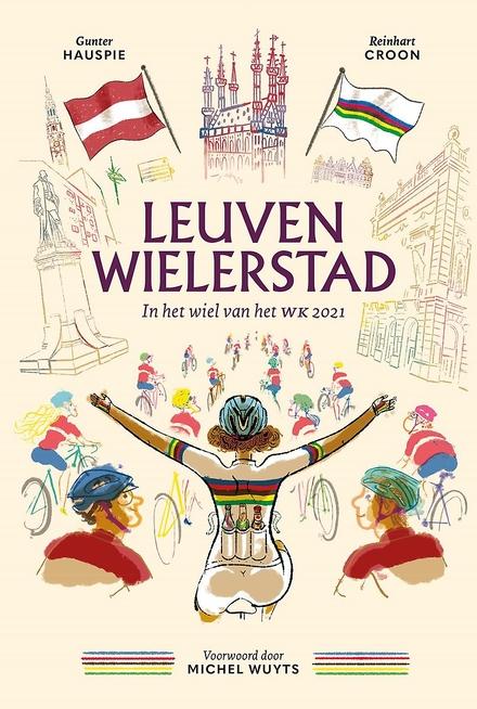 Leuven wielerstad : in het wiel van het WK 2021