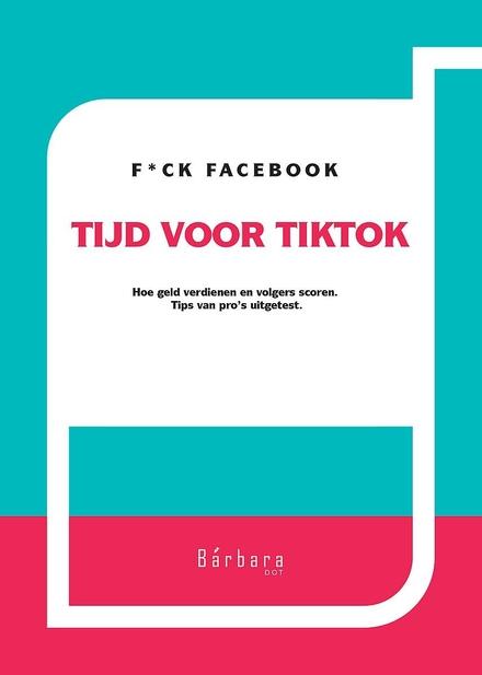 Tijd voor TikTok : F*ck Facebook