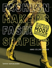 Fashion makers, fashion shapers : de complete gids over de mode verteld door professionals