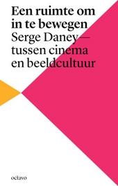 Een ruimte om in te bewegen : Serge Daney : tussen cinema en beeldcultuur