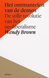 Het ontmantelen van de demos : de stille revolutie van het neoliberalisme