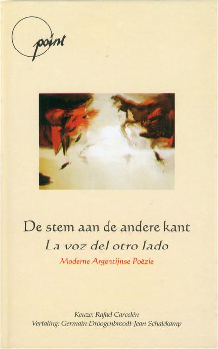 De stem aan de andere kant : moderne Argentijnse poëzie