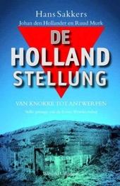 De Hollandstellung : van Knokke tot Antwerpen : stille getuige van de Eerste Wereldoorlog