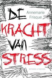 De kracht van stress : stress als springplank naar gezondheid en geluk