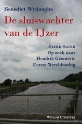 De sluiswachter van de IJzer : sterk water : op zoek naar Hendrik Geeraerts Eerste Wereldoorlog