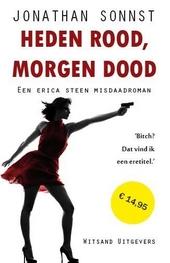 Heden rood, morgen dood : een Erica Steen misdaadroman