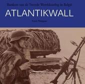 Atlantikwall : bunkers van de Tweede Wereldoorlog in België