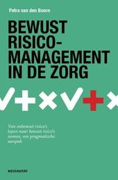 Bewust risicomanagement in de zorg : van onbewust risico's lopen naar bewust risico's nemen : een pragmatische aanp...