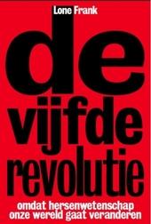 De vijfde revolutie : omdat hersenwetenschap onze wereld gaat veranderen