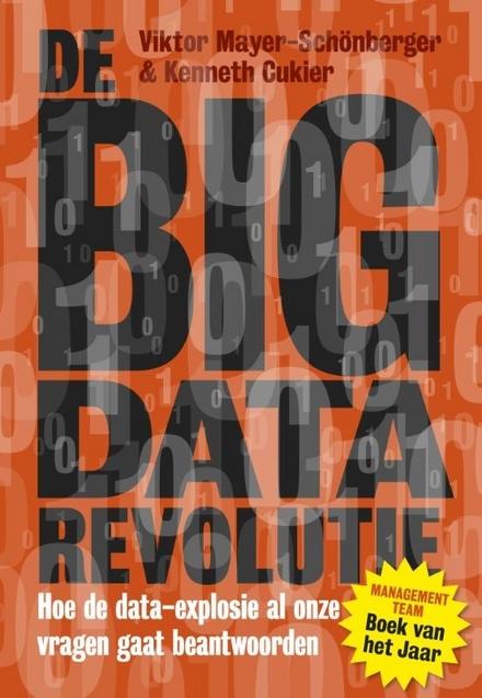 De big data-revolutie : hoe de data-explosie al onze vragen gaat beantwoorden