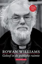 Geloof in de publieke ruimte : Rowan Williams ; met een inleiding door Stephan van Erp ; vertaald door Stephan van ...