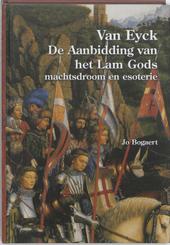 Van Eyck : de aanbidding van het Lam Gods : machtsdroom en esoterie