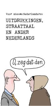 Uitdrukkingen, straattaal en ander Nederlands... : voor nieuwe Nederlanders