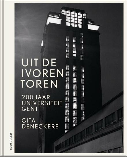 Uit de ivoren toren : 200 jaar Universiteit Gent